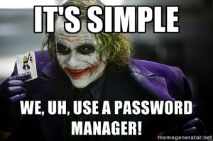 Simple, use a password manager.